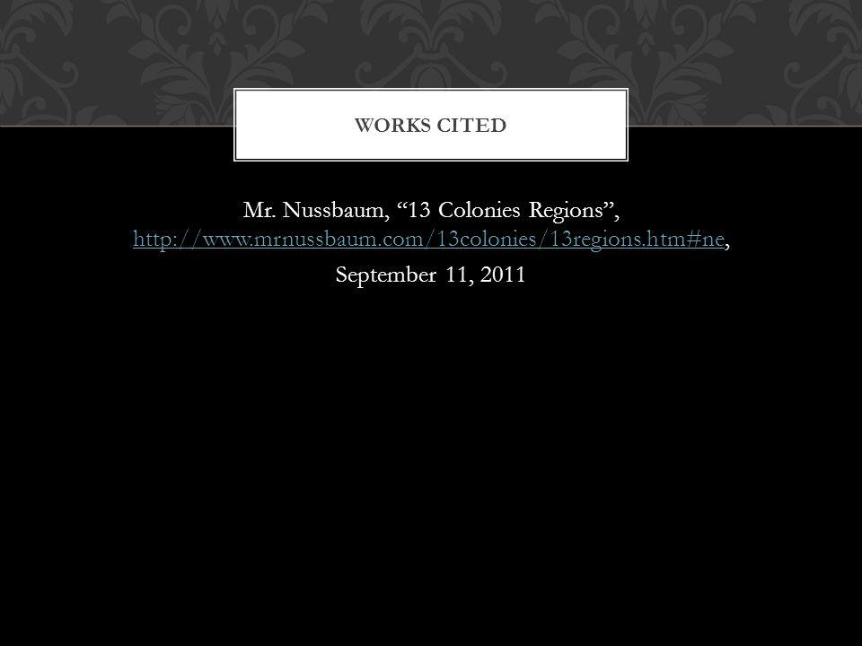 "Mr. Nussbaum, ""13 Colonies Regions"", http://www.mrnussbaum.com/13colonies/13regions.htm#ne, http://www.mrnussbaum.com/13colonies/13regions.htm#ne Sept"
