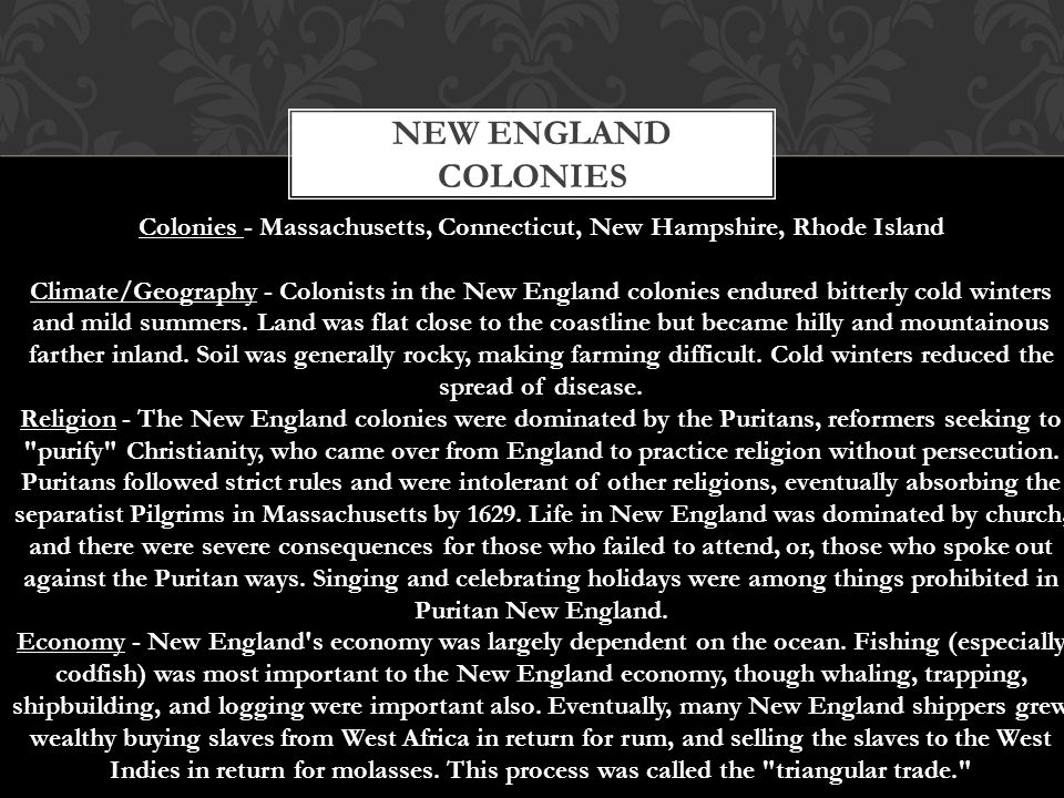 NEW ENGLAND COLONIES Colonies - Massachusetts, Connecticut, New Hampshire, Rhode Island Climate/Geography - Colonists in the New England colonies endu