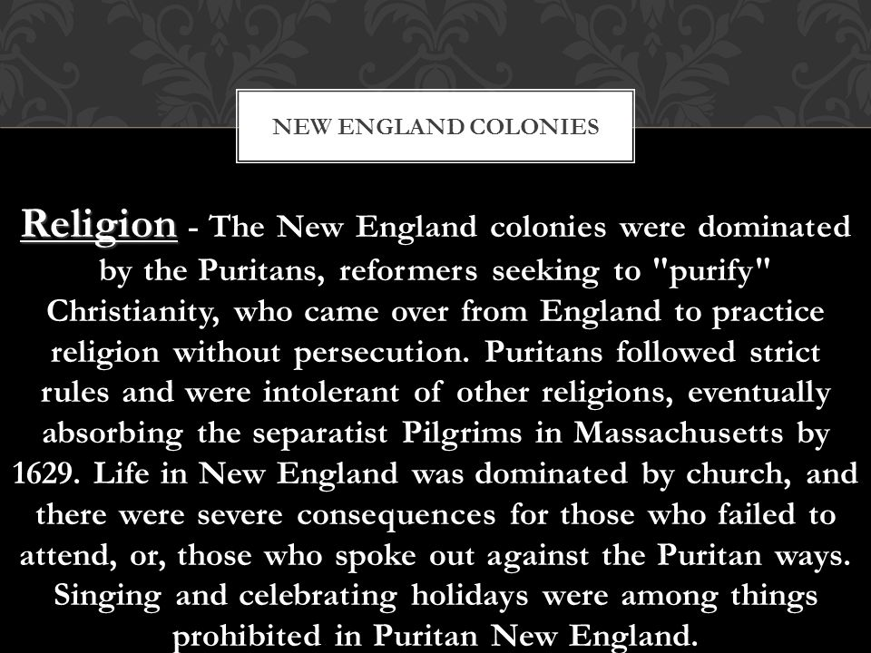 Religion - The New England colonies were dominated by the Puritans, reformers seeking to