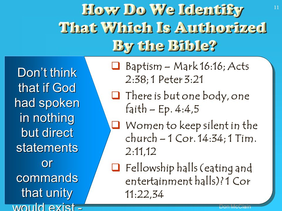 Don McClain 11 Don't think that if God had spoken in nothing but direct statements or commands that unity would exist -  Baptism – Mark 16:16; Acts 2:38; 1 Peter 3:21  There is but one body, one faith – Ep.