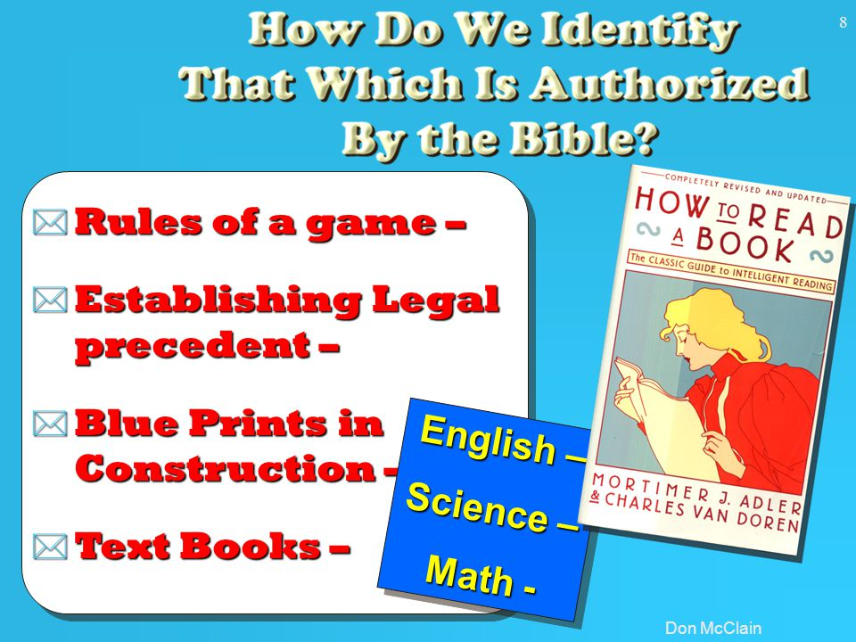 Don McClain 8 * Rules of a game – * Establishing Legal precedent – * Blue Prints in Construction – * Text Books – English – Science – Math - English – Science – Math -