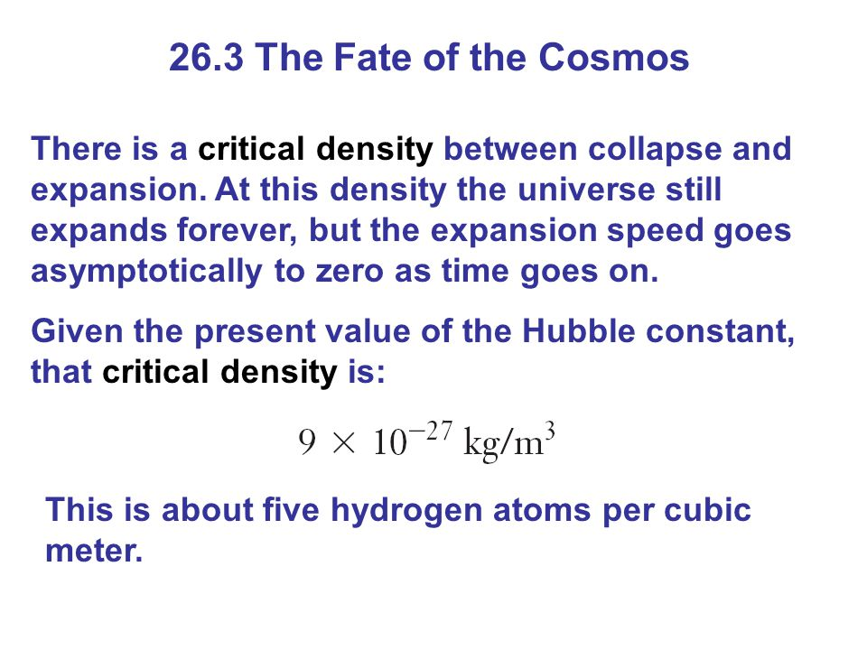 26.3 The Fate of the Cosmos There is a critical density between collapse and expansion.