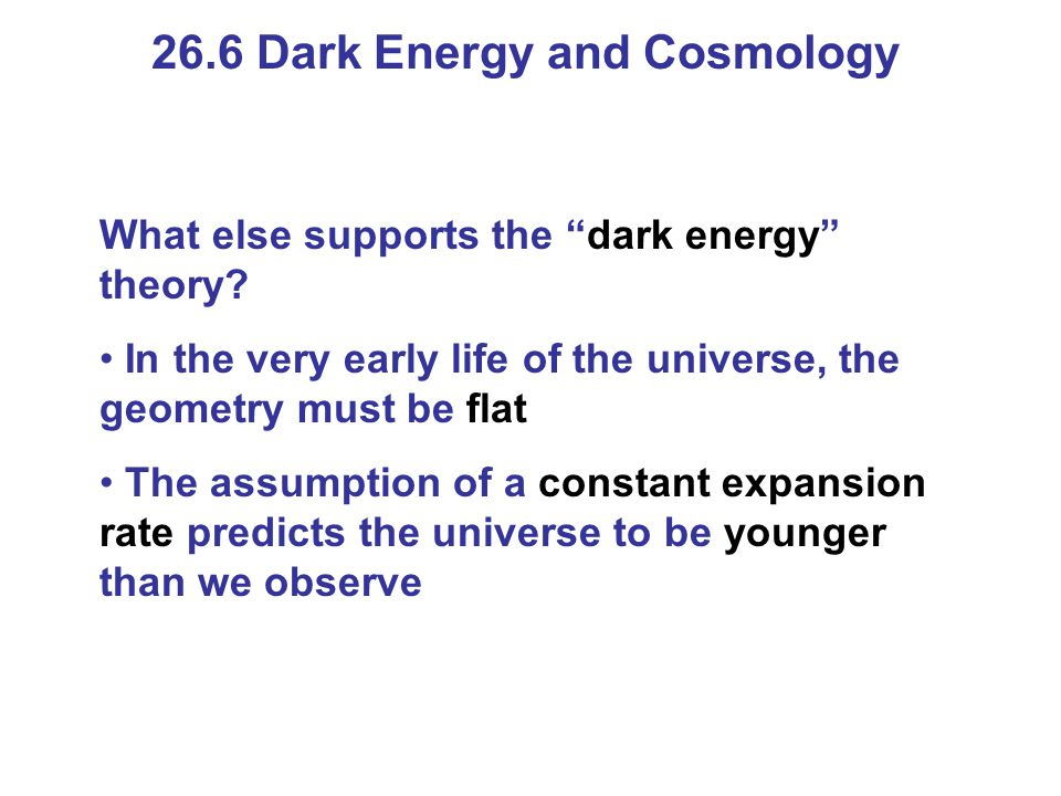 26.6 Dark Energy and Cosmology What else supports the dark energy theory.