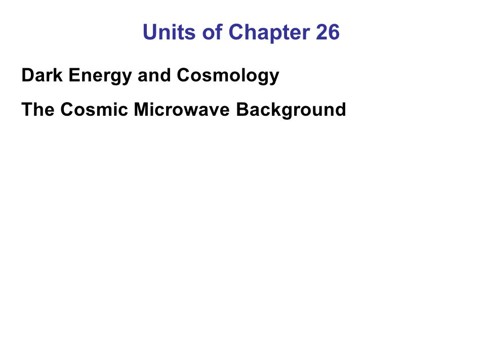 Summary of Chapter 26 On scales larger than a few hundred megaparsecs, the universe is homogeneous and isotropic The universe began about 14 million years ago, in a Big Bang Future of the universe: either expand forever, or collapse Density between expansion and collapse is critical density