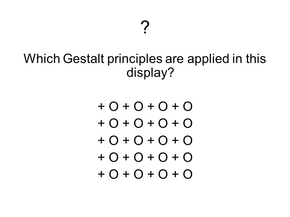 ? Which Gestalt principles are applied in this display? + O + O