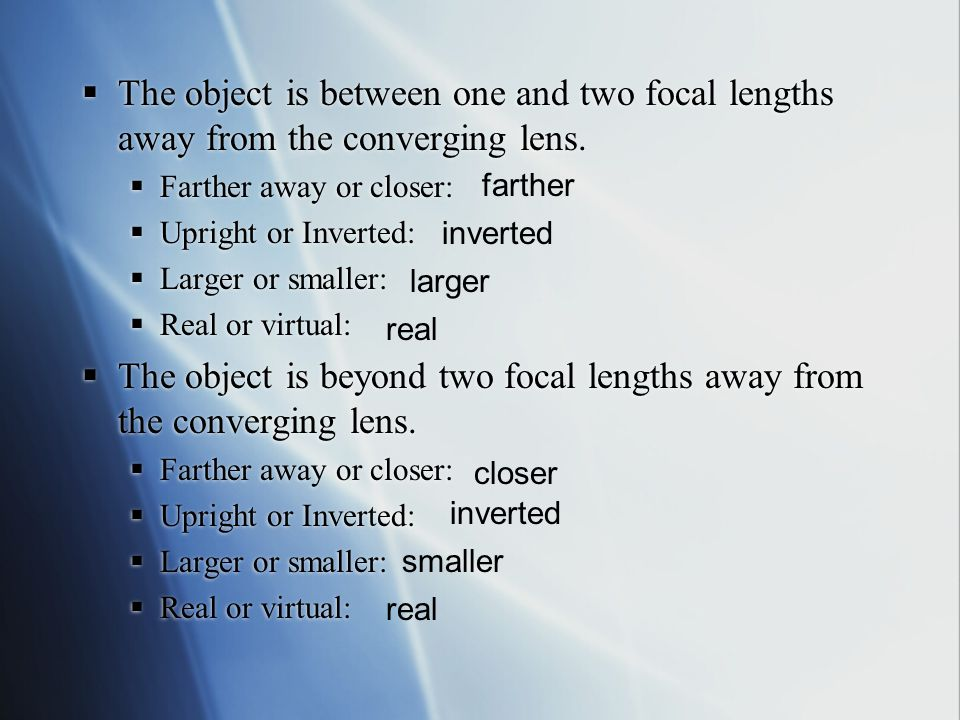 Image Characteristics in Converging Lenses  Converging lens images change characteristics depending on where they are located in relation to the focal point.