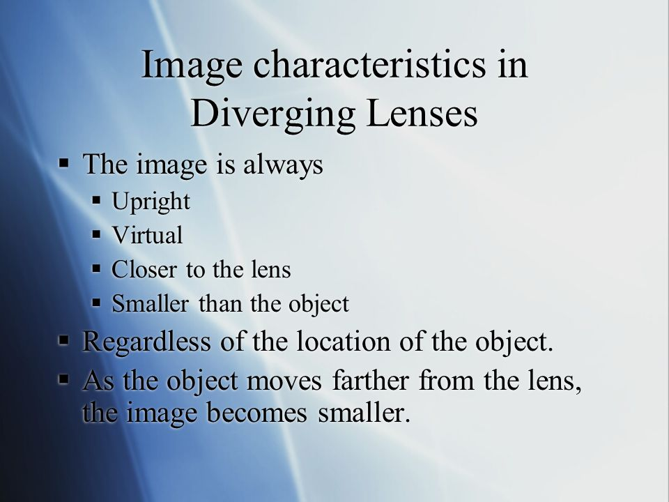  The object is between one and two focal lengths away from the converging lens.  Farther away or closer:  Upright or Inverted:  Larger or smaller: