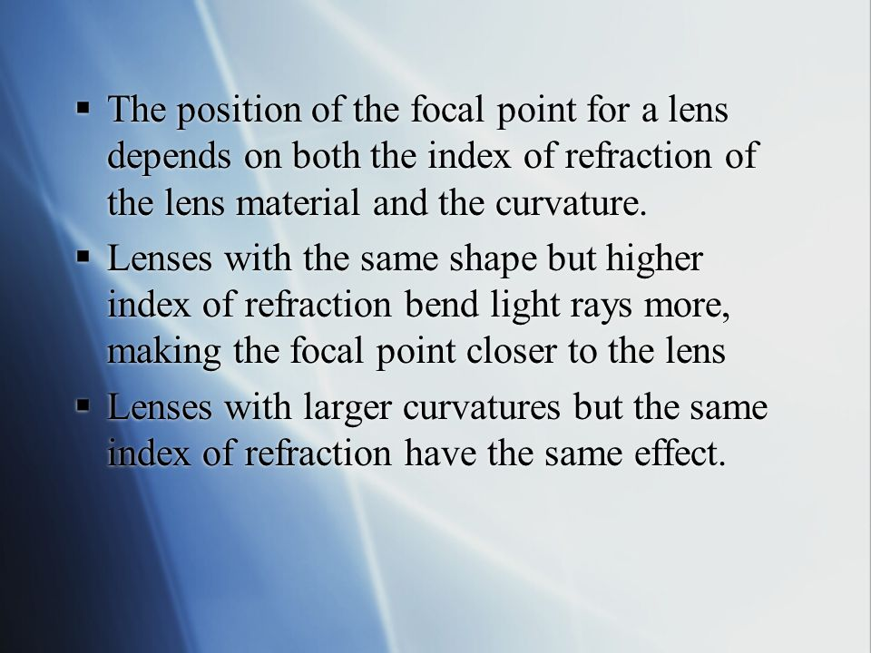 Focal Point and Length  The principal axis of a lens is a straight line that passes through the centre of the lens, normal to both surfaces.  When r