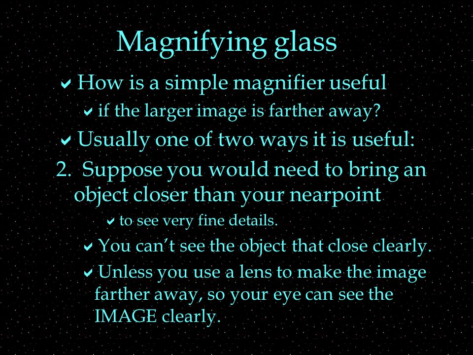 Magnifying glass  How is a simple magnifier useful  if the larger image is farther away.
