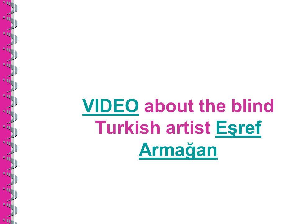 VIDEOVIDEO about the blind Turkish artist Eşref ArmağanEşref Armağan