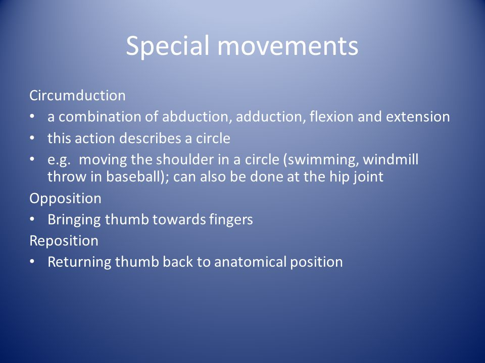 Special movements Circumduction a combination of abduction, adduction, flexion and extension this action describes a circle e.g. moving the shoulder i