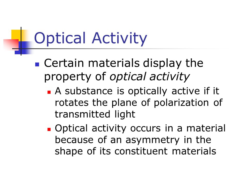 Optical Activity Certain materials display the property of optical activity A substance is optically active if it rotates the plane of polarization of