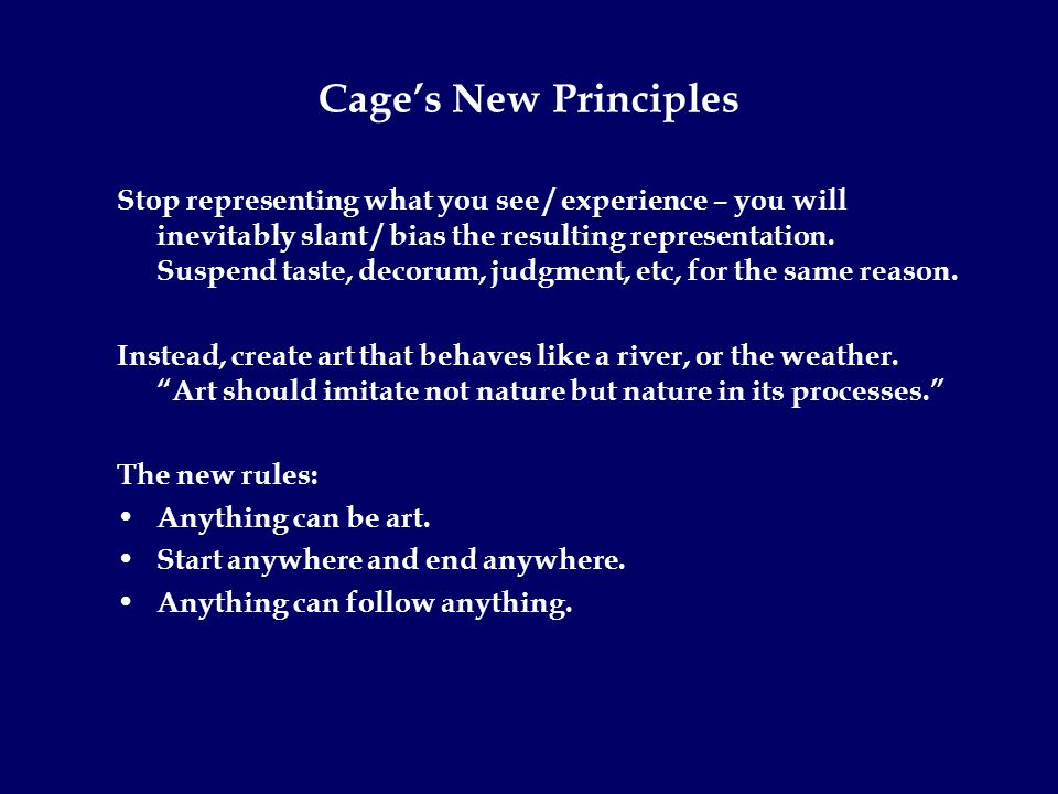Cage's New Principles Stop representing what you see / experience – you will inevitably slant / bias the resulting representation.