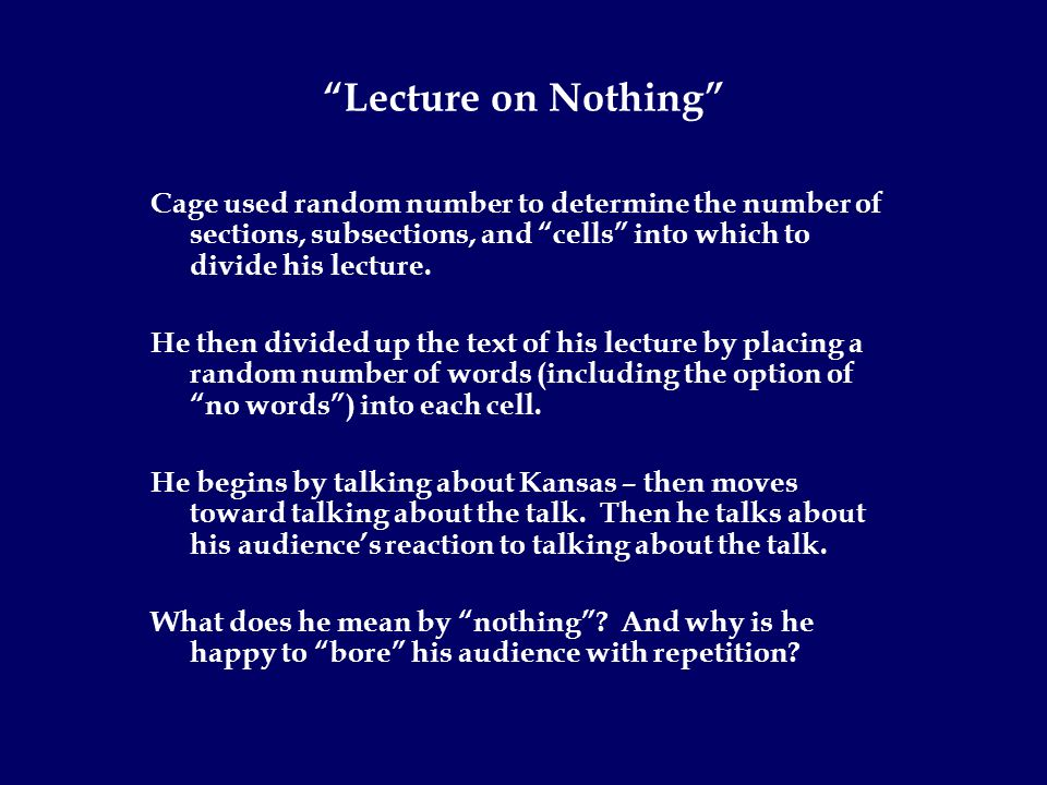 Lecture on Nothing Cage used random number to determine the number of sections, subsections, and cells into which to divide his lecture.