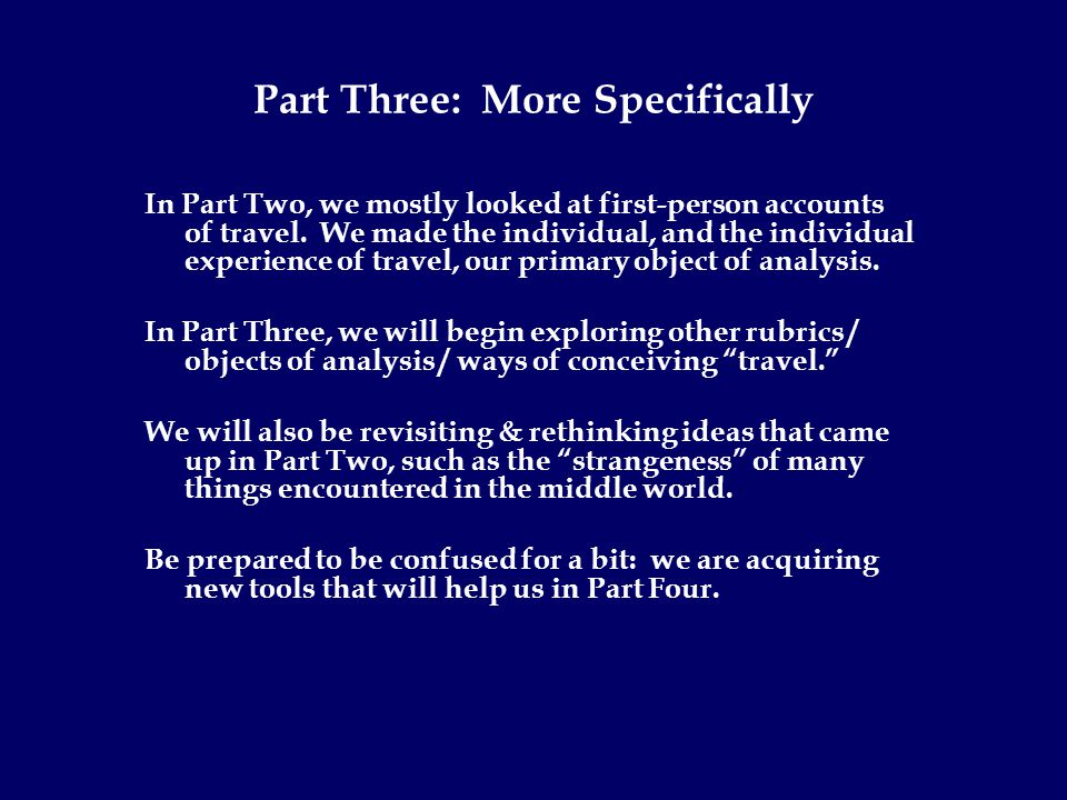 Part Three: More Specifically In Part Two, we mostly looked at first-person accounts of travel.