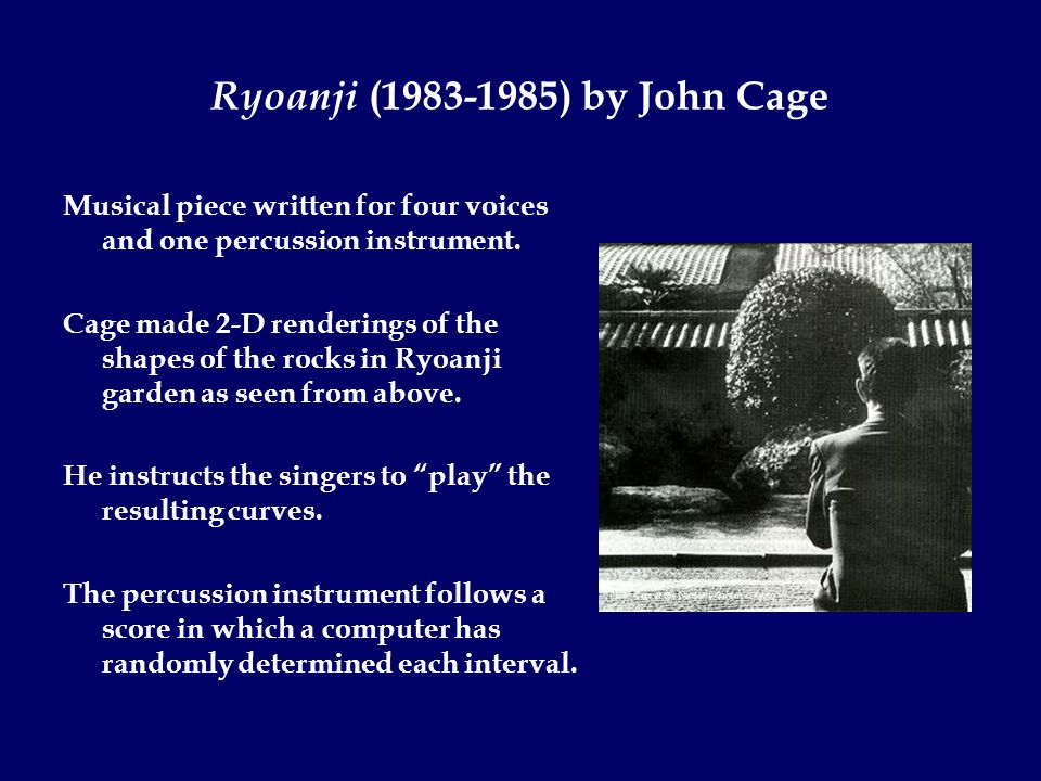 Ryoanji (1983-1985) by John Cage Musical piece written for four voices and one percussion instrument.