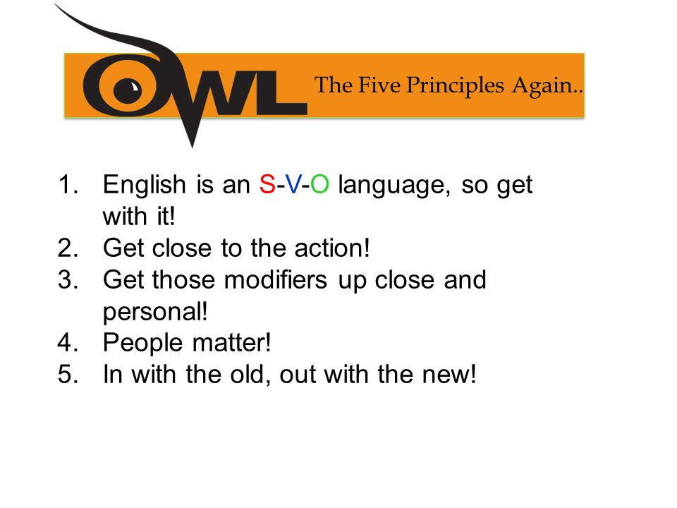 The Five Principles Again.. 1.English is an S-V-O language, so get with it.