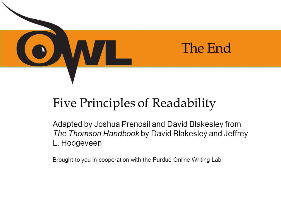 The End Five Principles of Readability Adapted by Joshua Prenosil and David Blakesley from The Thomson Handbook by David Blakesley and Jeffrey L.