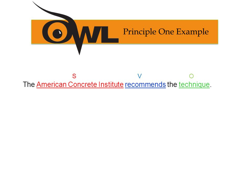 Principle one Non-Example O V S The technique is being recommended by the ACI.