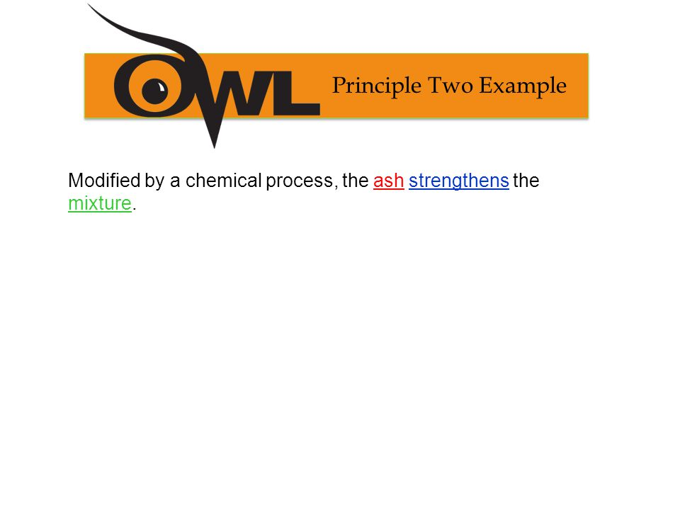 Principle Two Example Modified by a chemical process, the ash strengthens the mixture.