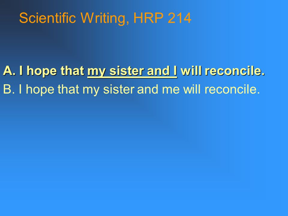 Scientific Writing, HRP 214 A. I hope that my sister and I will reconcile.