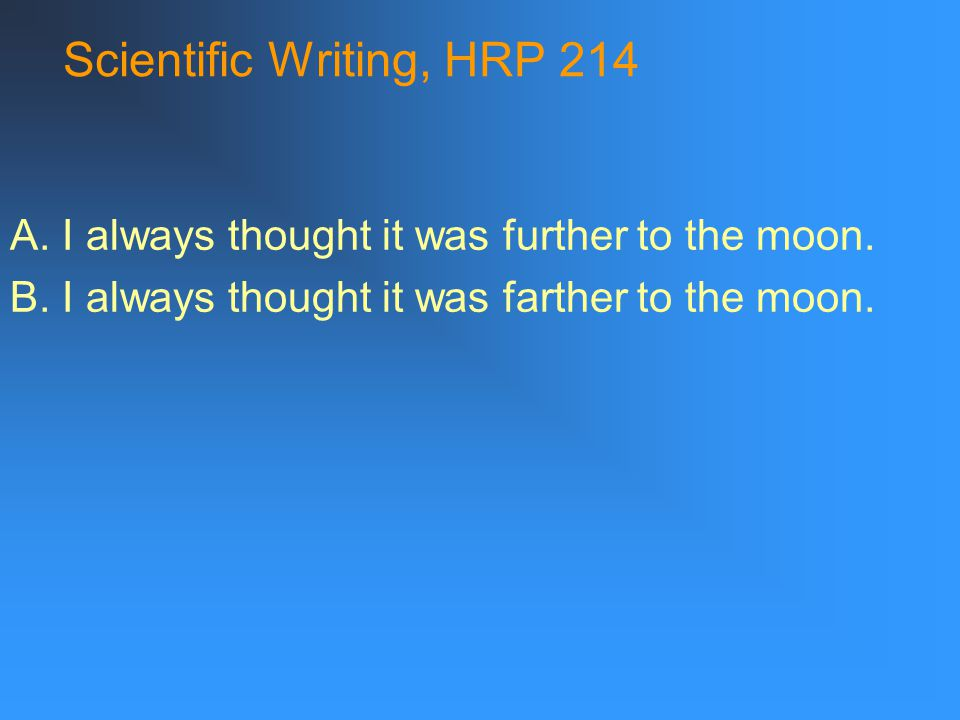 Scientific Writing, HRP 214 A. I always thought it was further to the moon.