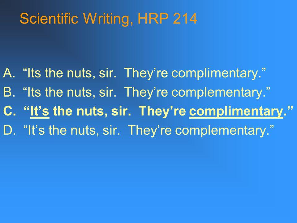 Scientific Writing, HRP 214 A. Its the nuts, sir.