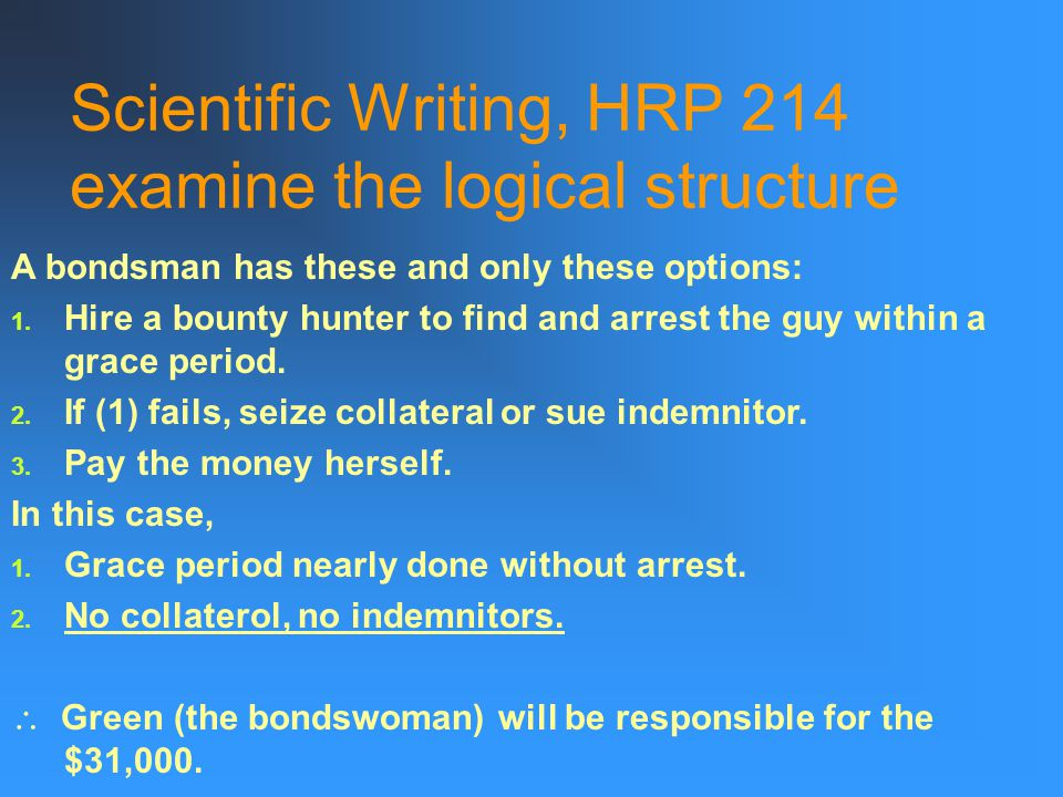 Scientific Writing, HRP 214 examine the logical structure A bondsman has these and only these options: 1.