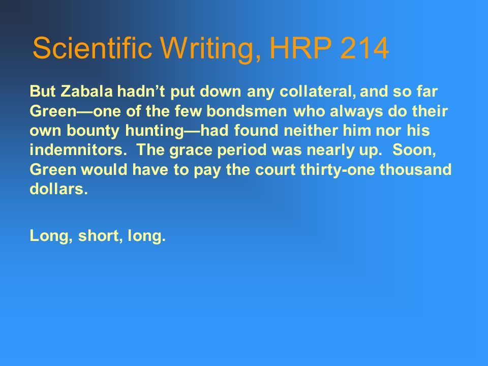 Scientific Writing, HRP 214 But Zabala hadn't put down any collateral, and so far Green—one of the few bondsmen who always do their own bounty hunting—had found neither him nor his indemnitors.