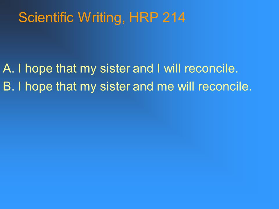 Scientific Writing, HRP 214 A.I hope that my sister and I will reconcile.