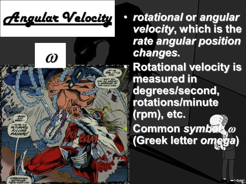 Angular Velocity rotational or angular velocity, which is the rate angular position changes.rotational or angular velocity, which is the rate angular position changes.