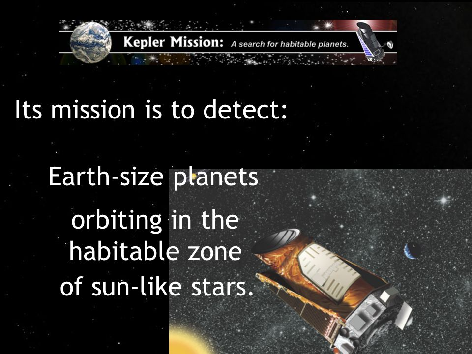 A Search for Habitable Planets 19 Its mission is to detect: orbiting in the habitable zone of sun-like stars.