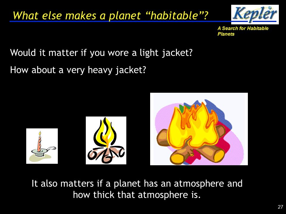 A Search for Habitable Planets 27 What else makes a planet habitable .
