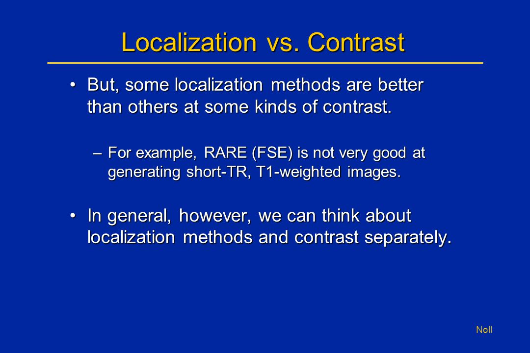 Noll Localization vs. Contrast But, some localization methods are better than others at some kinds of contrast.But, some localization methods are bett