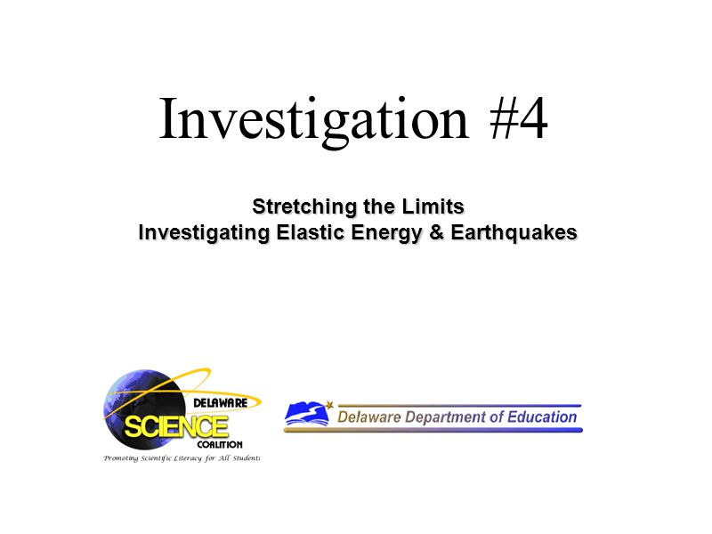 Investigation #4 Stretching the Limits Investigating Elastic Energy & Earthquakes