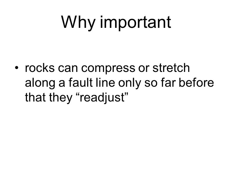 """Why important rocks can compress or stretch along a fault line only so far before that they """"readjust"""""""