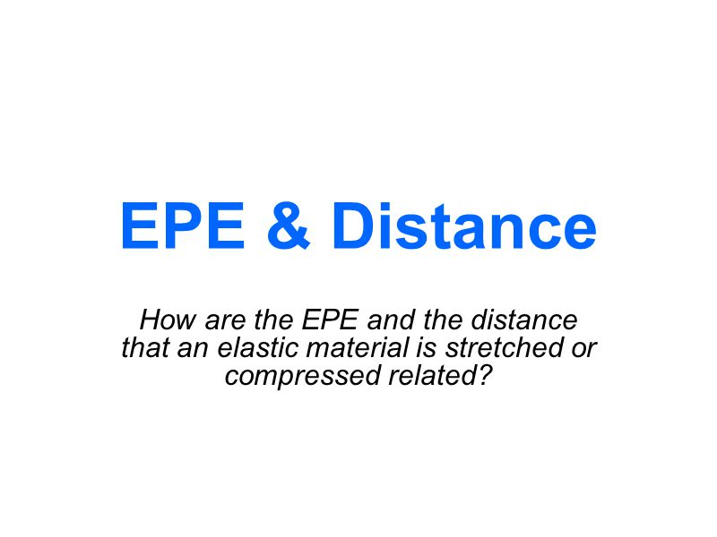 EPE & Distance How are the EPE and the distance that an elastic material is stretched or compressed related?