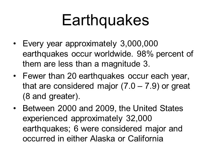 Earthquakes Every year approximately 3,000,000 earthquakes occur worldwide. 98% percent of them are less than a magnitude 3. Fewer than 20 earthquakes