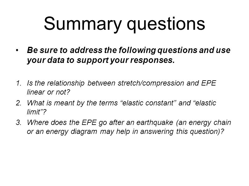Summary questions Be sure to address the following questions and use your data to support your responses. 1.Is the relationship between stretch/compre