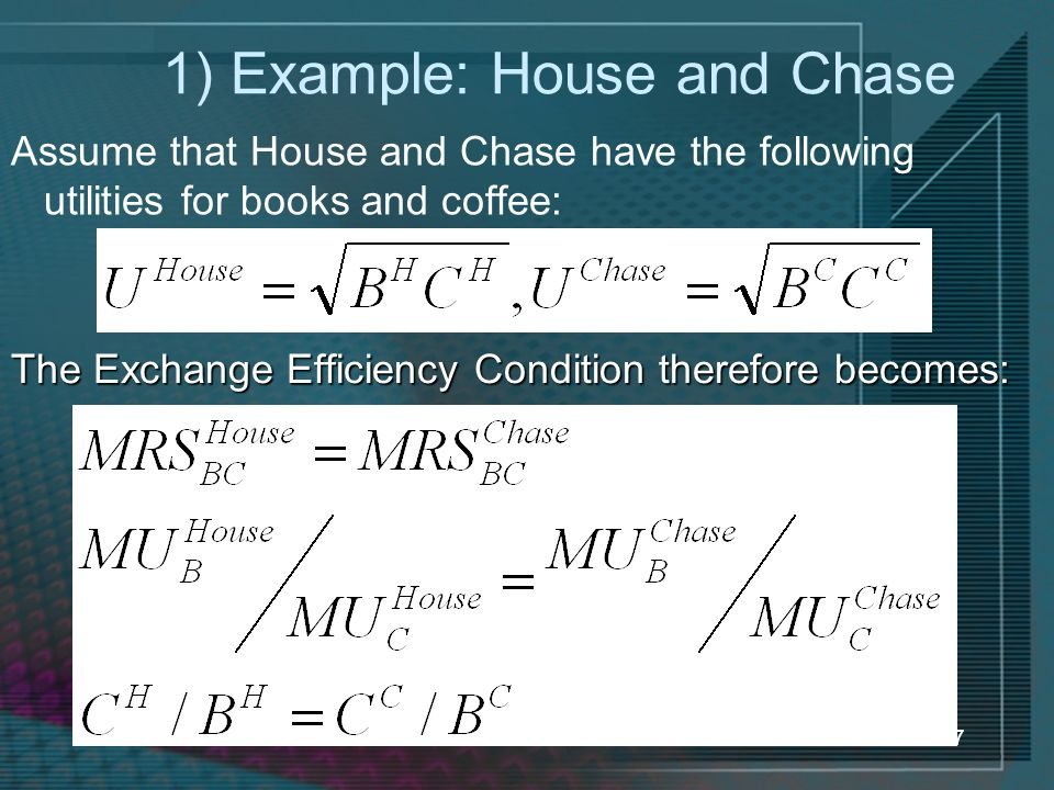 17 1) Example: House and Chase Assume that House and Chase have the following utilities for books and coffee: The Exchange Efficiency Condition theref