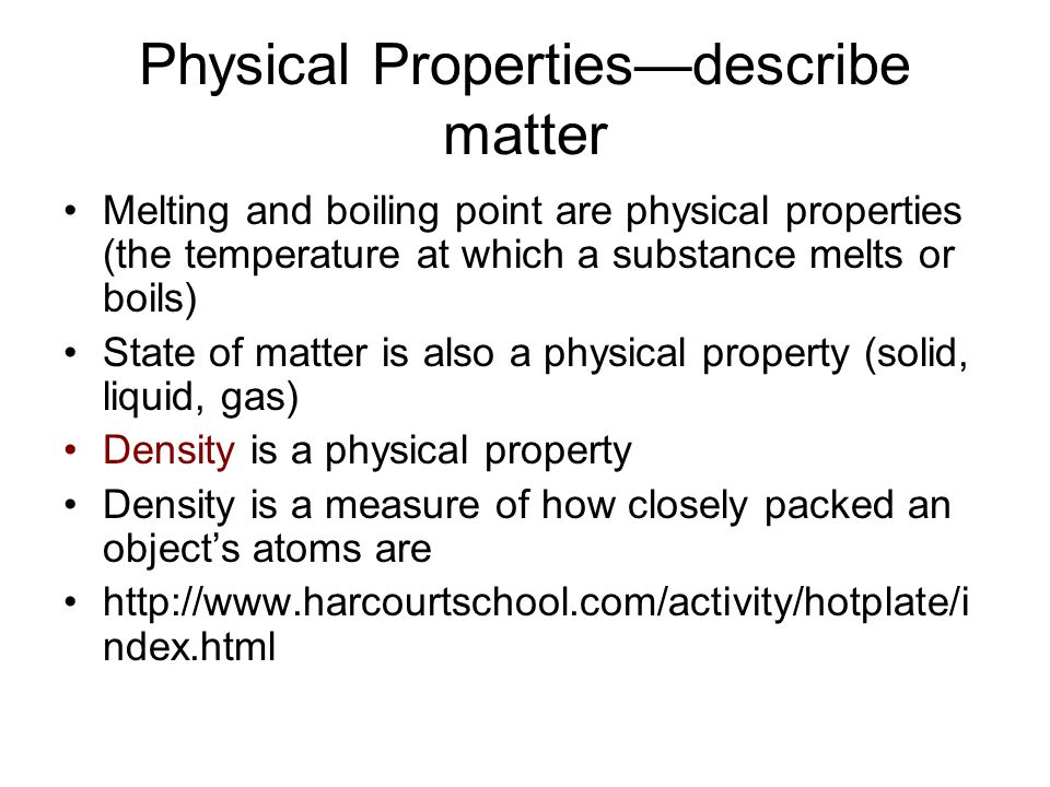 Physical Properties—describe matter Melting and boiling point are physical properties (the temperature at which a substance melts or boils) State of m