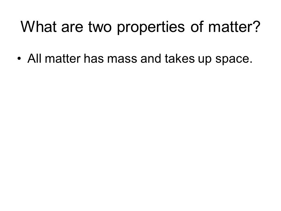 All matter has mass and takes up space.