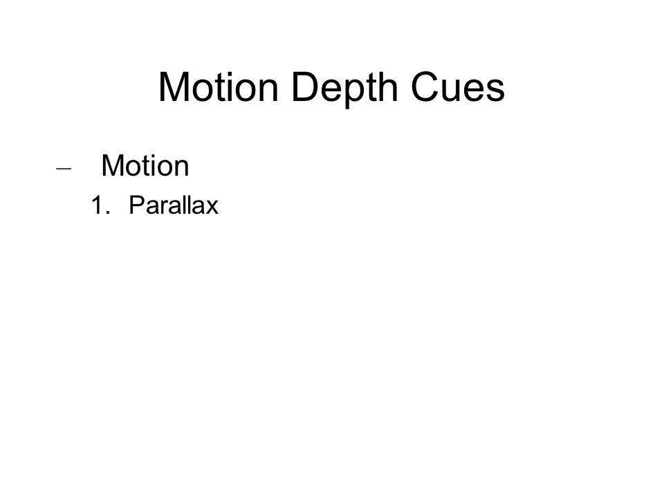 Motion Depth Cues – Motion 1. Parallax
