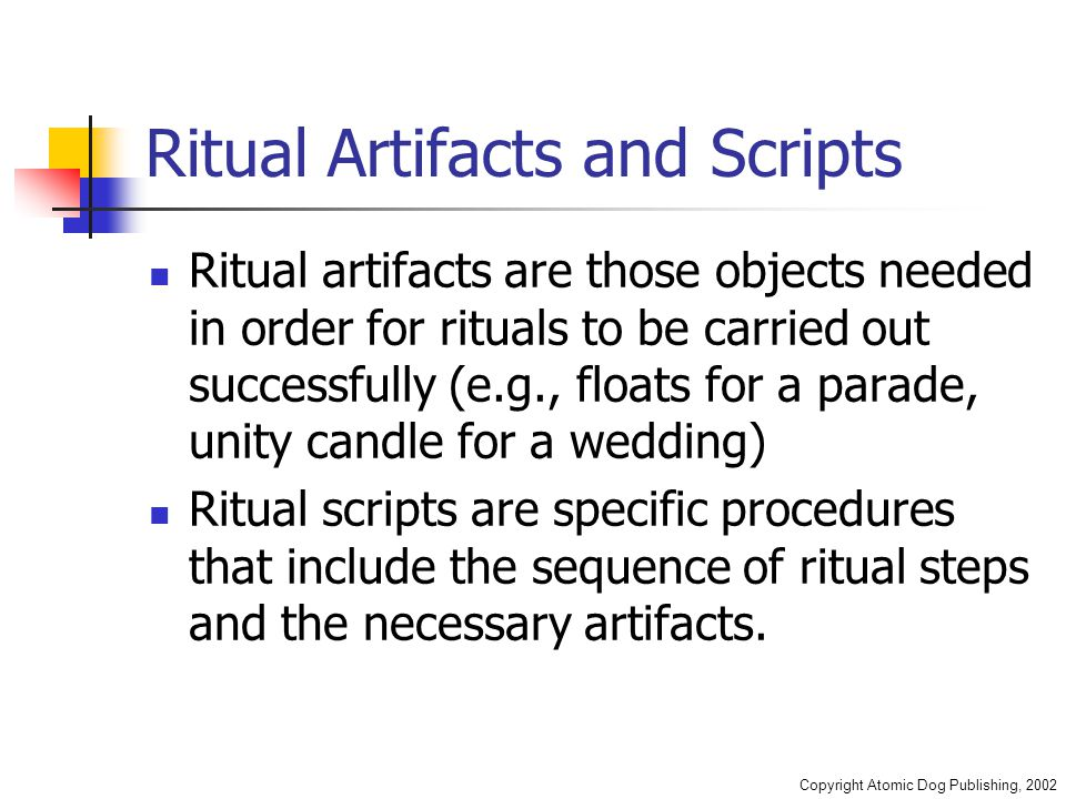 Copyright Atomic Dog Publishing, 2002 Ritual Artifacts and Scripts Ritual artifacts are those objects needed in order for rituals to be carried out su
