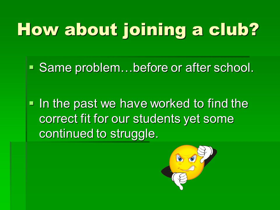 How about joining a club.  Same problem…before or after school.