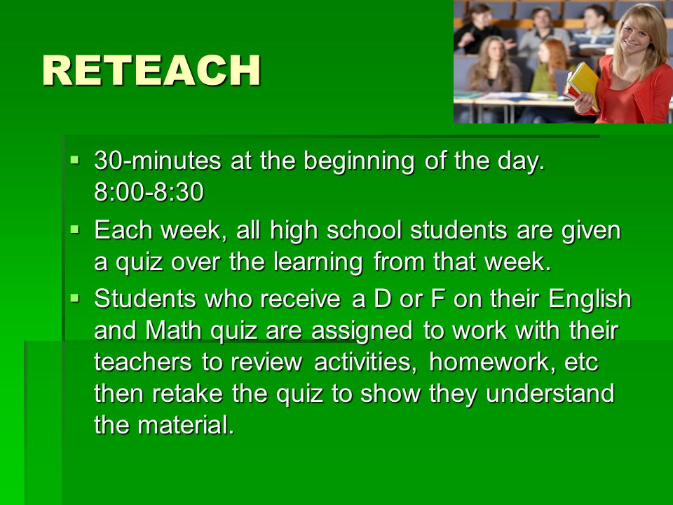 RETEACH  30-minutes at the beginning of the day.