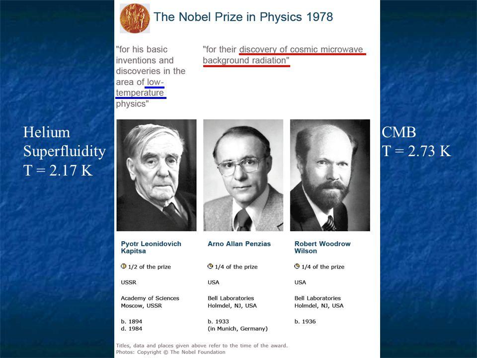 CMB T = 2.73 K Helium Superfluidity T = 2.17 K