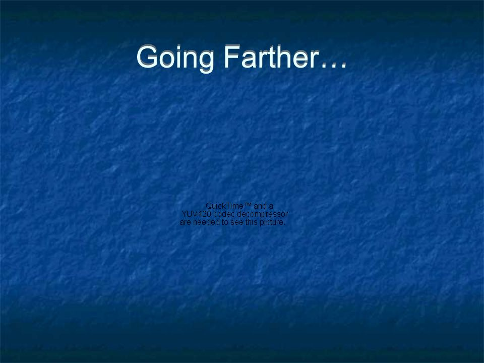 Going Farther…