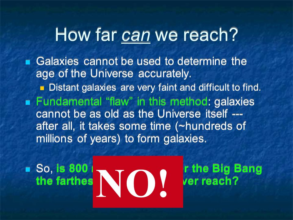 How far can we reach. Galaxies cannot be used to determine the age of the Universe accurately.