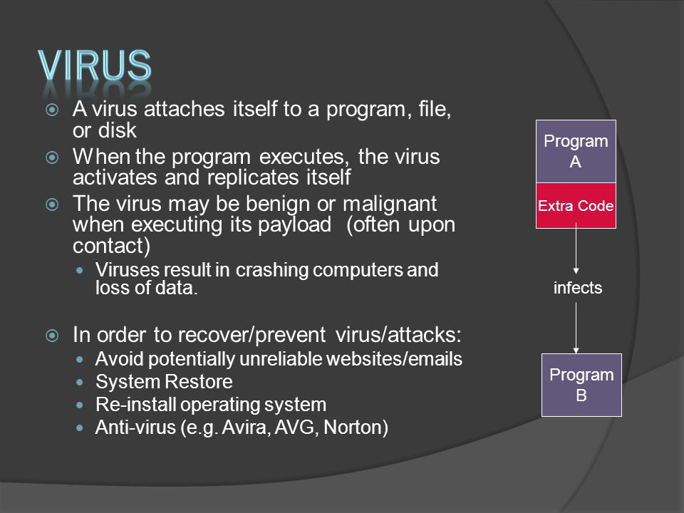  Symptoms: Antivirus software detects a problem Pop-ups suddenly appear (may sell security software) Disk space disappears Files or transactions appear that should not be there System slows down to a crawl Stolen laptop (1 in 10 stolen in laptop lifetime) Often not recognized